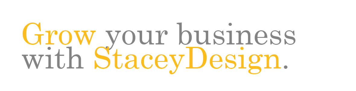 grow your business with StaceyDesign.